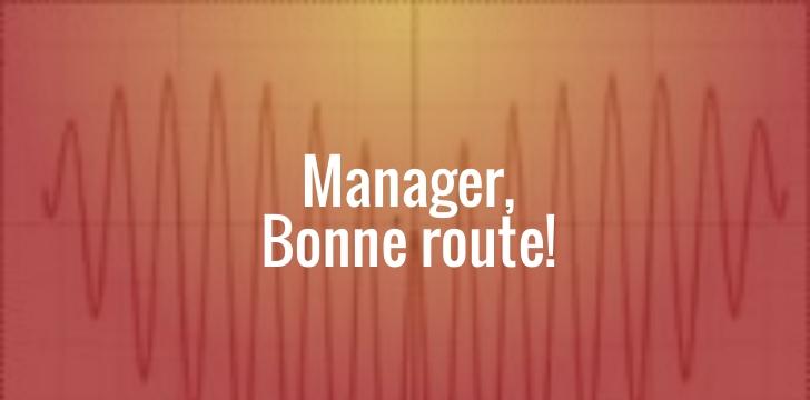 Manager bonne route